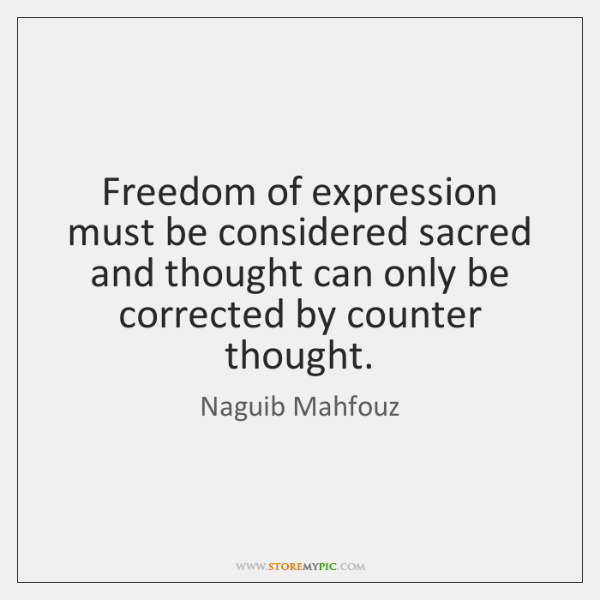 Freedom of expression must be considered sacred and thought can only be ...