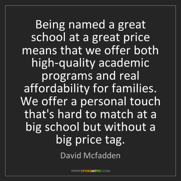 David Mcfadden: Being named a great school at a great price means that...