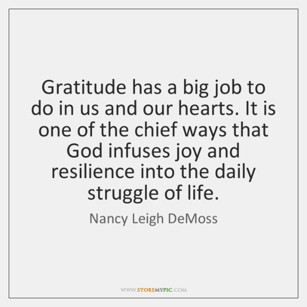 Gratitude has a big job to do in us and our hearts. ...