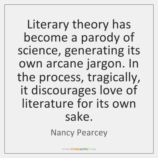 Literary theory has become a parody of science, generating its own arcane ...