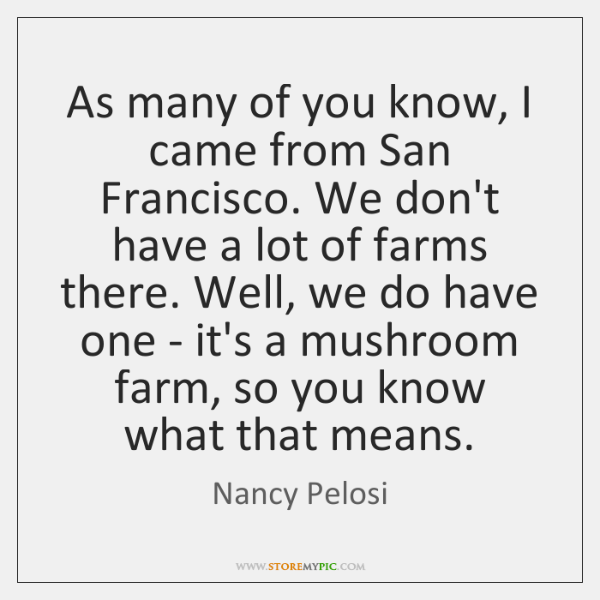 As many of you know, I came from San Francisco. We don't ...