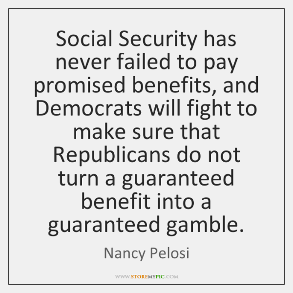 Social Security has never failed to pay promised benefits, and Democrats will ...