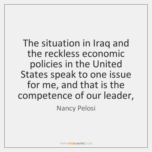 The situation in Iraq and the reckless economic policies in the United ...