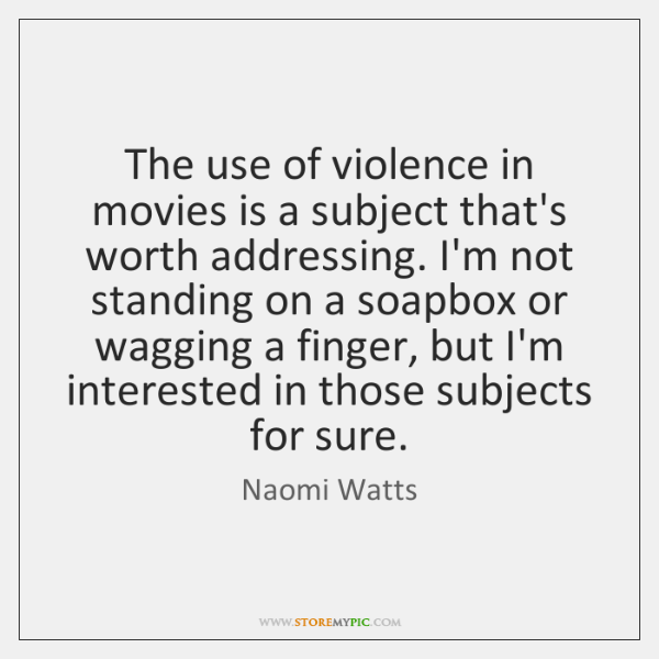 The use of violence in movies is a subject that's worth addressing. ...