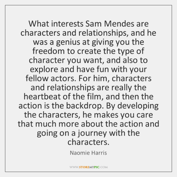 What interests Sam Mendes are characters and relationships, and he was a ...