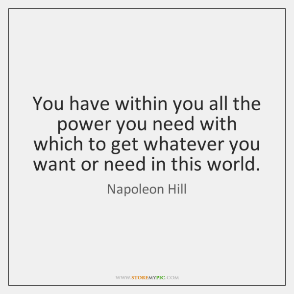 You have within you all the power you need with which to ...