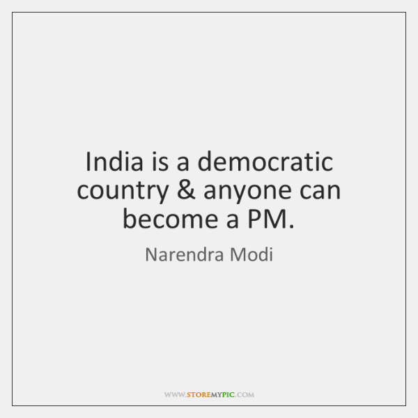India is a democratic country & anyone can become a PM.