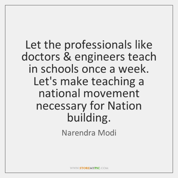 Let the professionals like doctors & engineers teach in schools once a week. ...