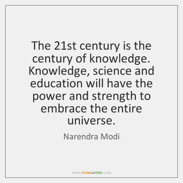 The 21st century is the century of knowledge. Knowledge, science and education ...