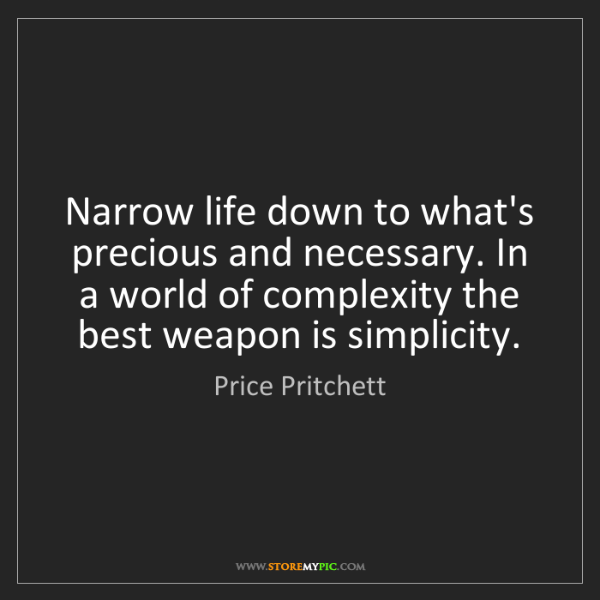 Price Pritchett: Narrow life down to what's precious and necessary. In...
