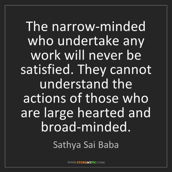 Sathya Sai Baba: The narrow-minded who undertake any work will never be...