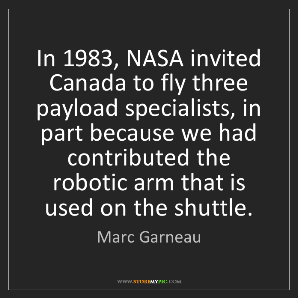 Marc Garneau: In 1983, NASA invited Canada to fly three payload specialists,...
