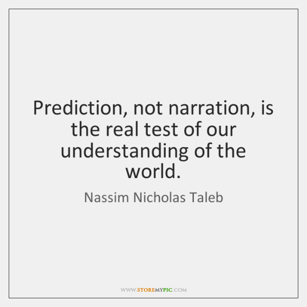 Prediction, not narration, is the real test of our understanding of the ...