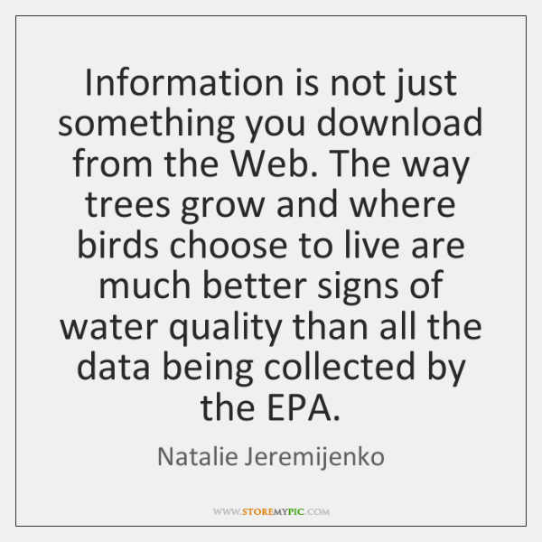 Information is not just something you download from the Web. The way ...