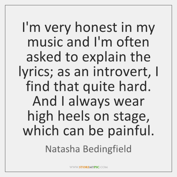 I'm very honest in my music and I'm often asked to explain ...
