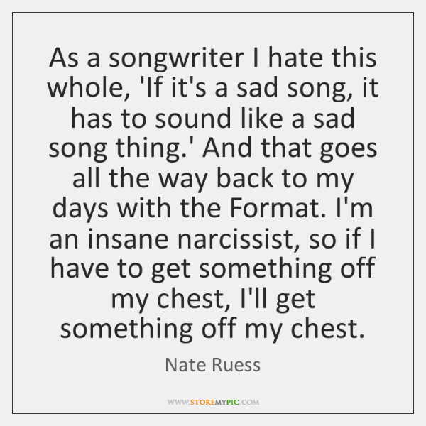 As a songwriter I hate this whole, 'If it's a sad song, ...