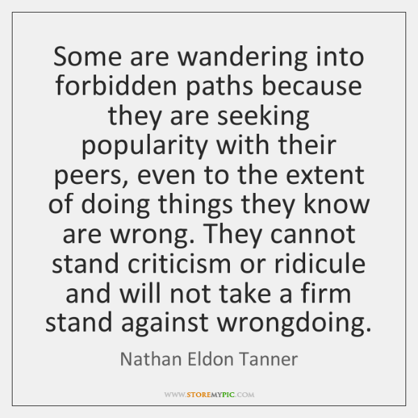 Some are wandering into forbidden paths because they are seeking popularity with ...