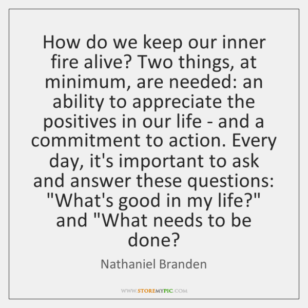 How do we keep our inner fire alive? Two things, at minimum, ...
