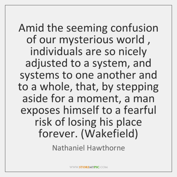 Amid the seeming confusion of our mysterious world , individuals are so nicely ...