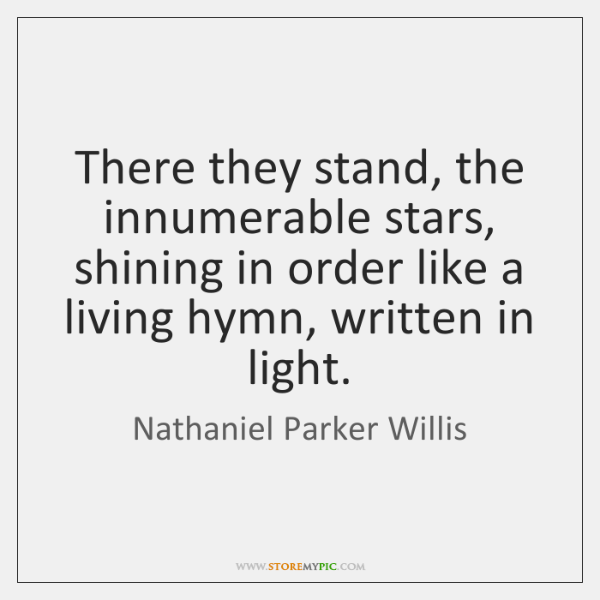 There they stand, the innumerable stars, shining in order like a living ...