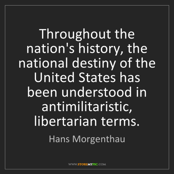Hans Morgenthau: Throughout the nation's history, the national destiny...