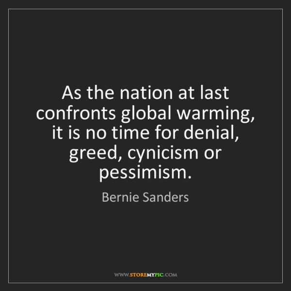 Bernie Sanders: As the nation at last confronts global warming, it is...