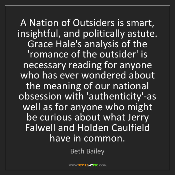 Beth Bailey: A Nation of Outsiders is smart, insightful, and politically...