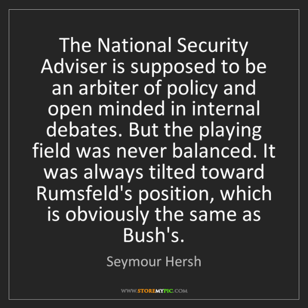 Seymour Hersh: The National Security Adviser is supposed to be an arbiter...