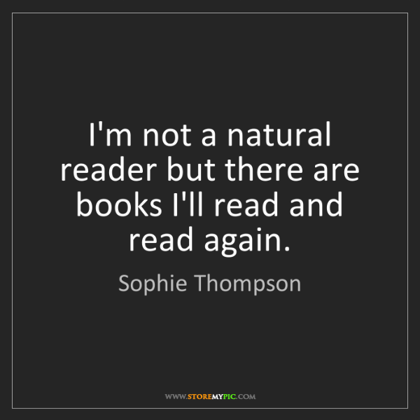 Sophie Thompson: I'm not a natural reader but there are books I'll read...