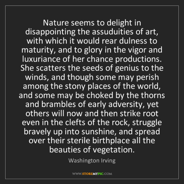 Washington Irving: Nature seems to delight in disappointing the assuduities...
