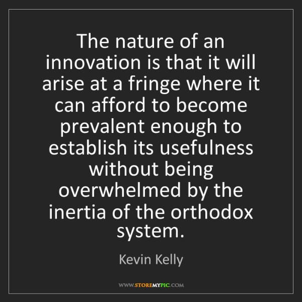 Kevin Kelly: The nature of an innovation is that it will arise at...
