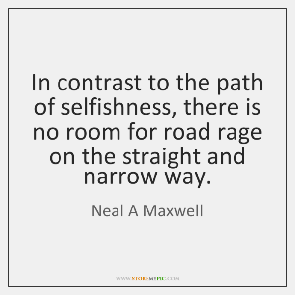 In contrast to the path of selfishness, there is no room for ...
