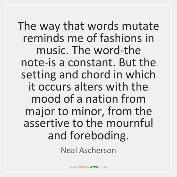 The way that words mutate reminds me of fashions in music. The ...