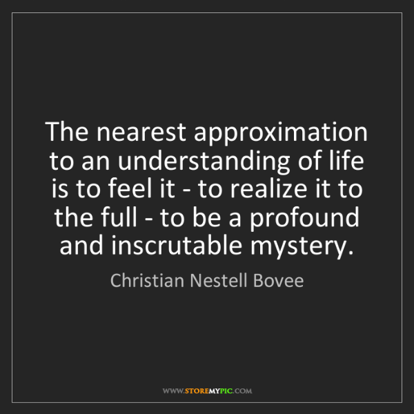 Christian Nestell Bovee: The nearest approximation to an understanding of life...