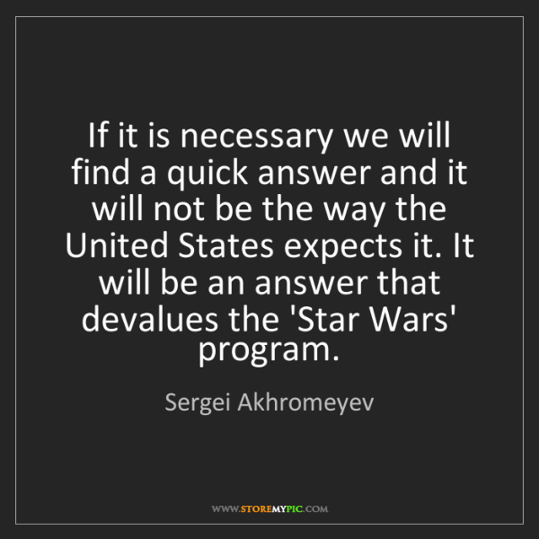 Sergei Akhromeyev: If it is necessary we will find a quick answer and it...