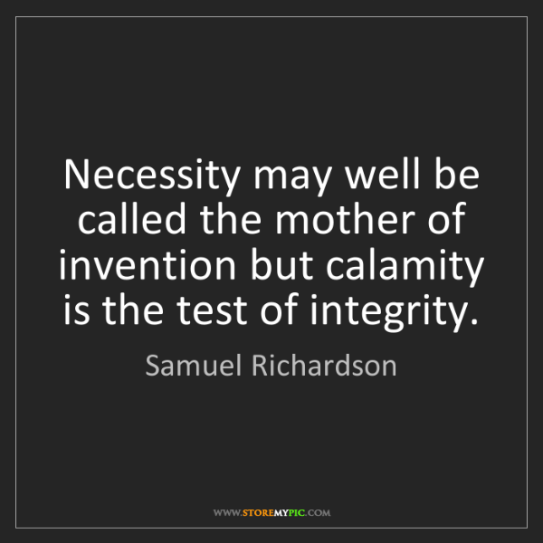 Samuel Richardson: Necessity may well be called the mother of invention...