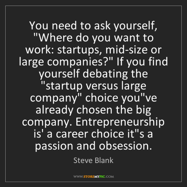 """Steve Blank: You need to ask yourself, """"Where do you want to work:..."""