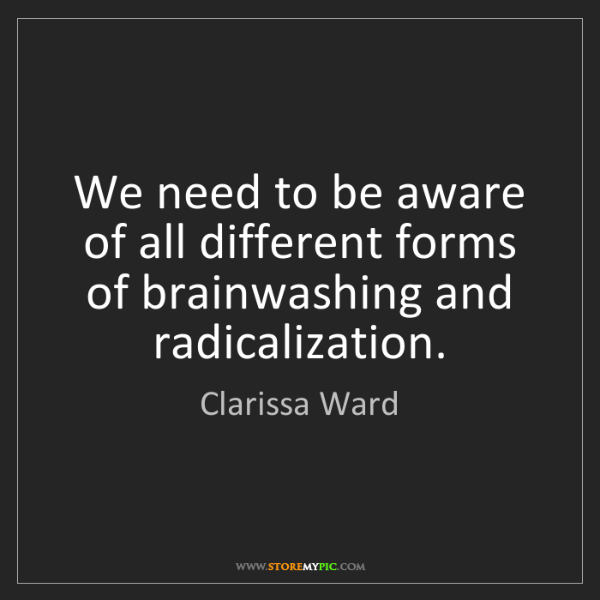 Clarissa Ward: We need to be aware of all different forms of brainwashing...