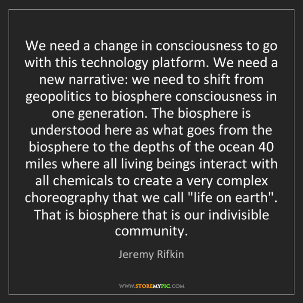 Jeremy Rifkin: We need a change in consciousness to go with this technology...