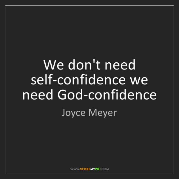 Joyce Meyer: We don't need self-confidence we need God-confidence