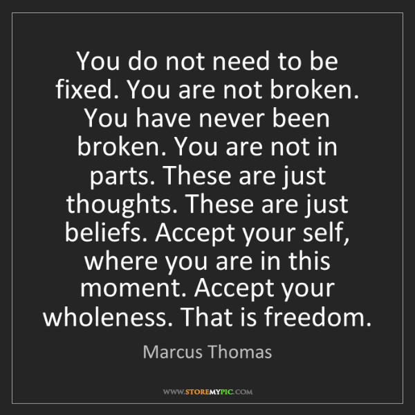 Marcus Thomas: You do not need to be fixed. You are not broken. You...
