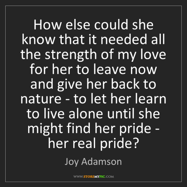 Joy Adamson: How else could she know that it needed all the strength...