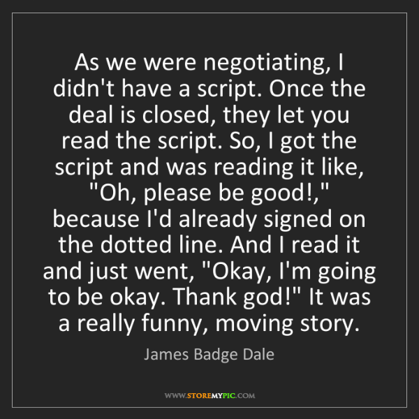James Badge Dale: As we were negotiating, I didn't have a script. Once...