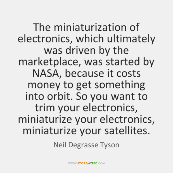 The miniaturization of electronics, which ultimately was driven by the marketplace, was ...