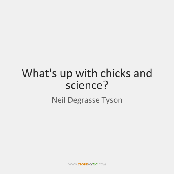 What's up with chicks and science?