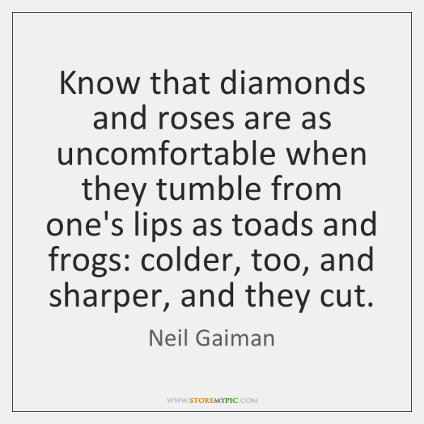 Know that diamonds and roses are as uncomfortable when they tumble from ...