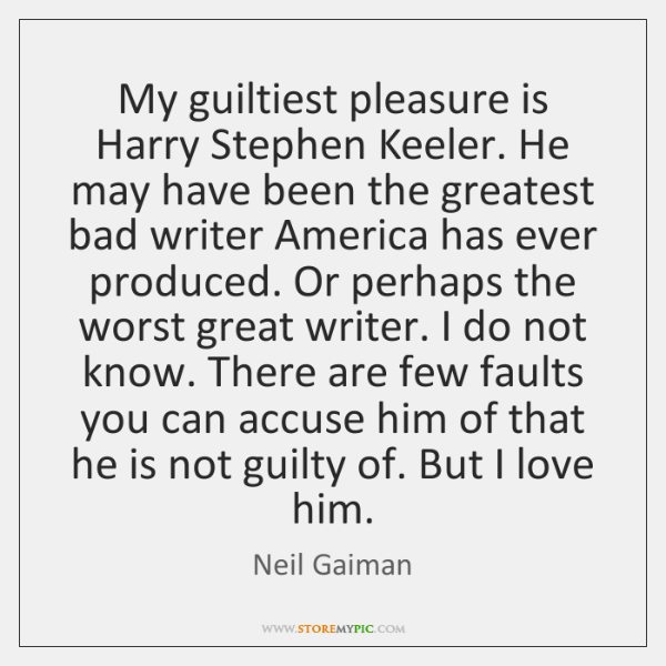 My guiltiest pleasure is Harry Stephen Keeler. He may have been the ...