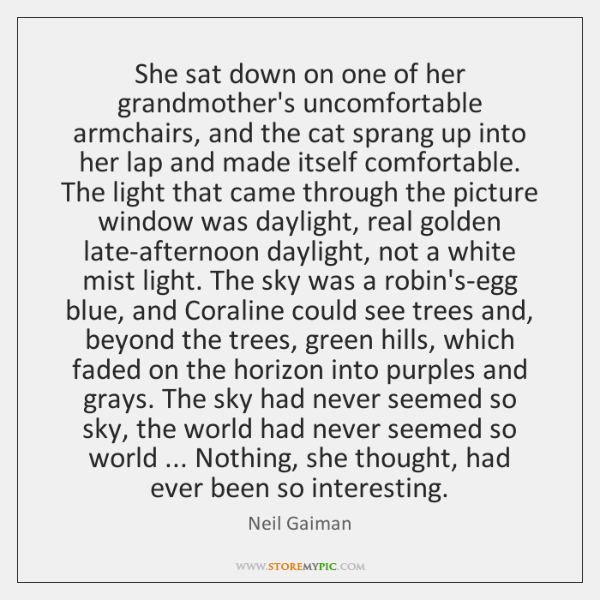 She sat down on one of her grandmother's uncomfortable armchairs, and the ...