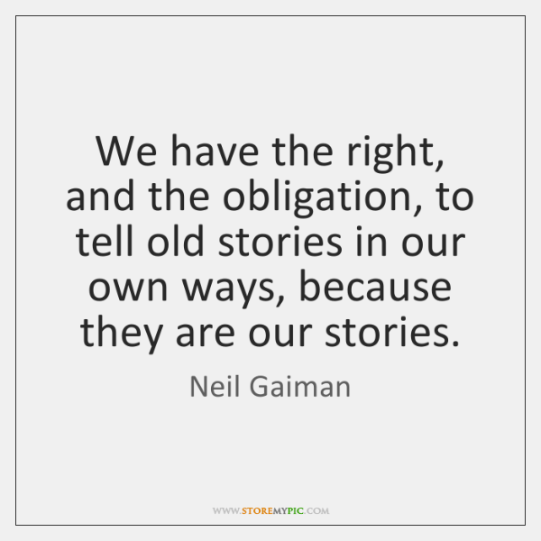 We have the right, and the obligation, to tell old stories in ...