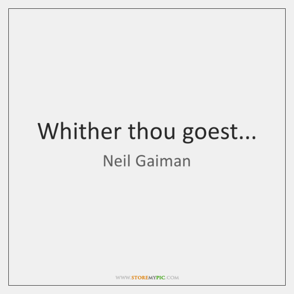 Whither thou goest...